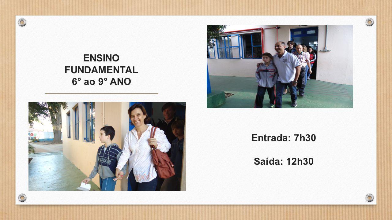 ENSINO FUNDAMENTAL 6° ao 9° ANO Entrada: 7h30 Saída: 12h30