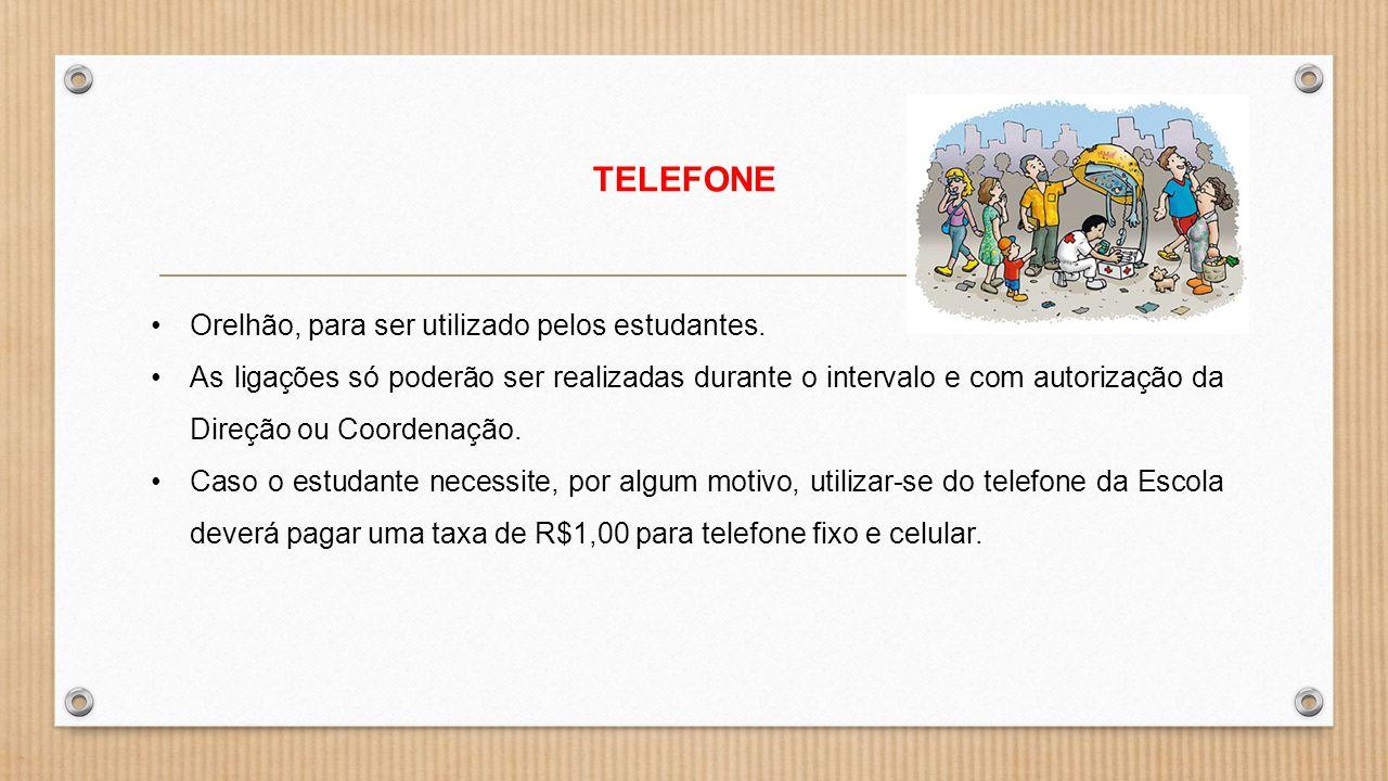 TELEFONE Orelhão, para ser utilizado pelos estudantes. As ligações só poderão ser realizadas durante o intervalo e com autorização da Direção ou Coord