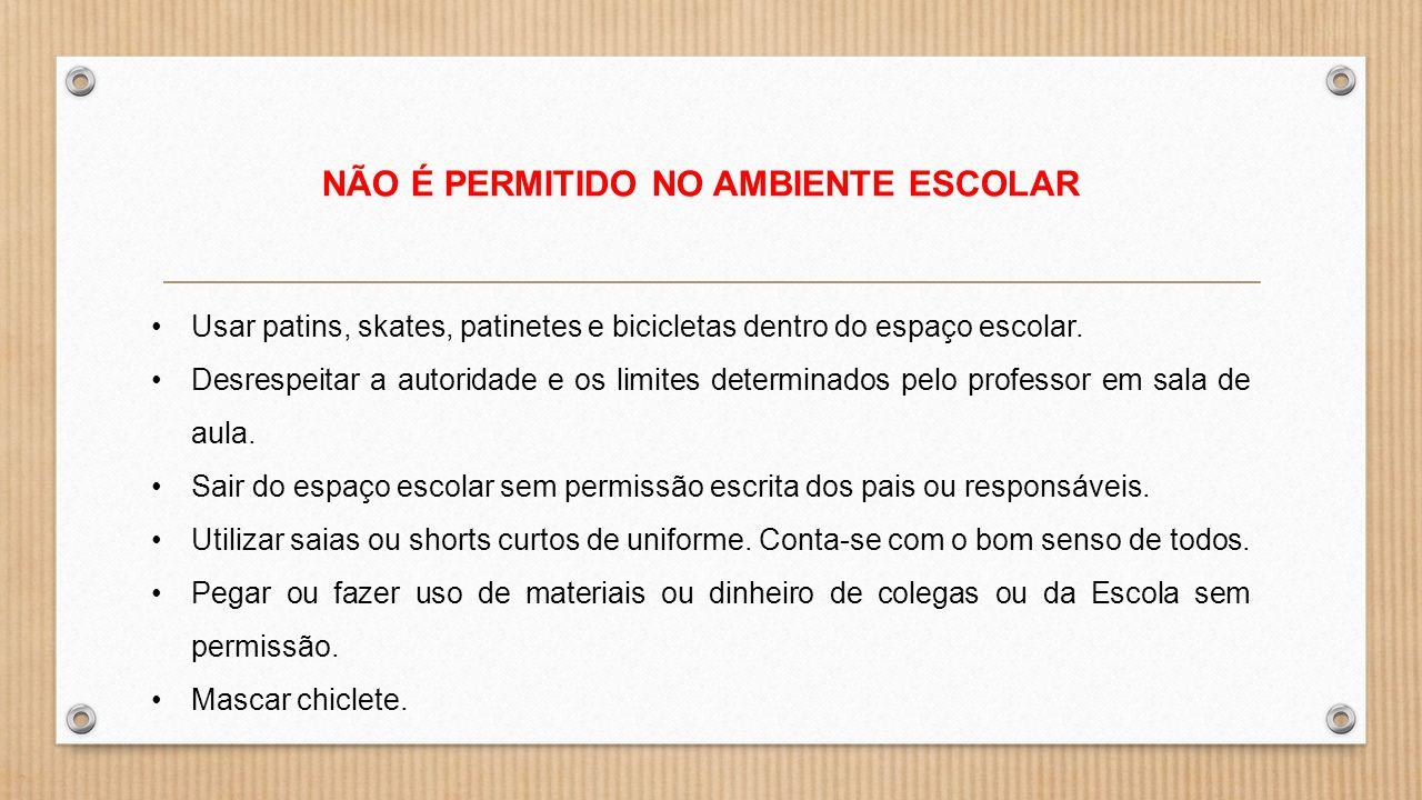 NÃO É PERMITIDO NO AMBIENTE ESCOLAR Usar patins, skates, patinetes e bicicletas dentro do espaço escolar. Desrespeitar a autoridade e os limites deter
