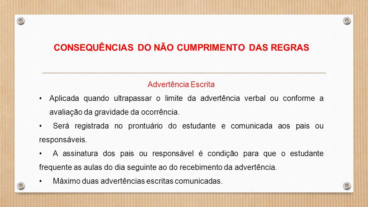 CONSEQUÊNCIAS DO NÃO CUMPRIMENTO DAS REGRAS Advertência Escrita Aplicada quando ultrapassar o limite da advertência verbal ou conforme a avaliação da