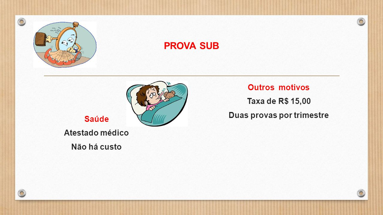 PROVA SUB Saúde Atestado médico Não há custo Outros motivos Taxa de R$ 15,00 Duas provas por trimestre