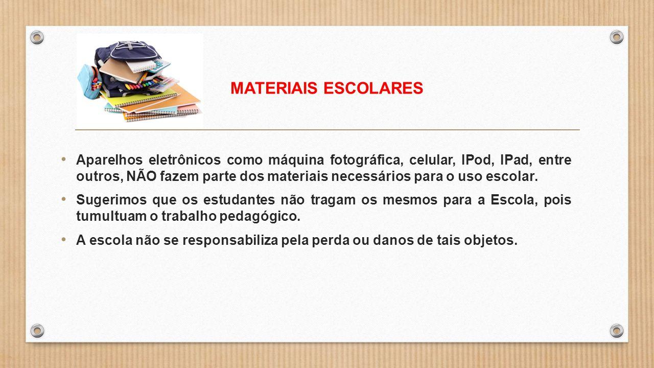 MATERIAIS ESCOLARES Aparelhos eletrônicos como máquina fotográfica, celular, IPod, IPad, entre outros, NÃO fazem parte dos materiais necessários para