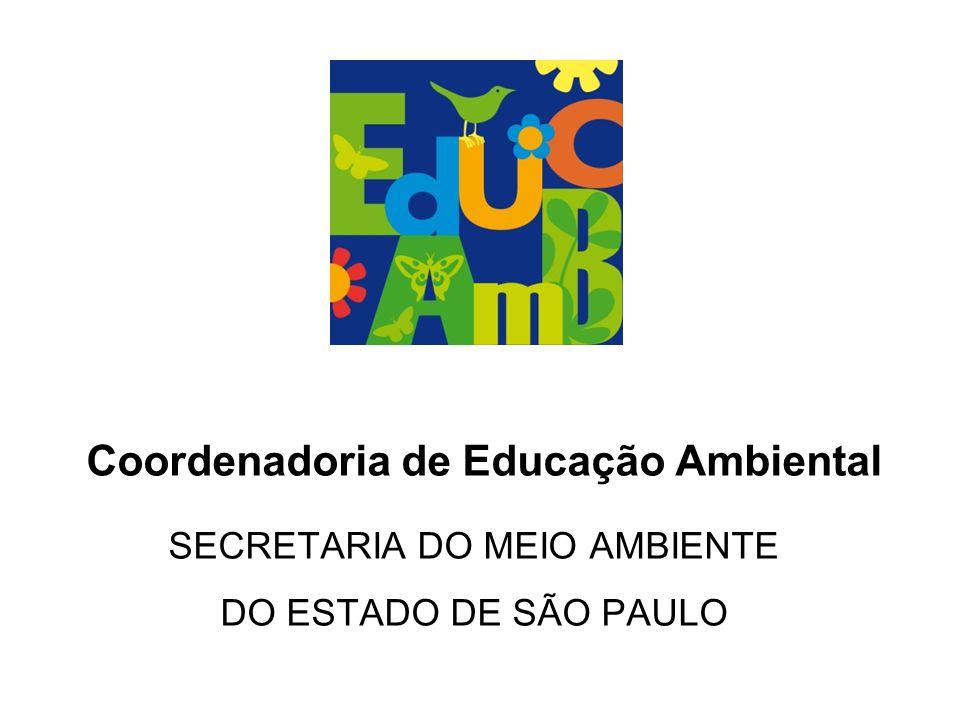 Coordenadoria de Educação Ambiental SECRETARIA DO MEIO AMBIENTE DO ESTADO DE SÃO PAULO