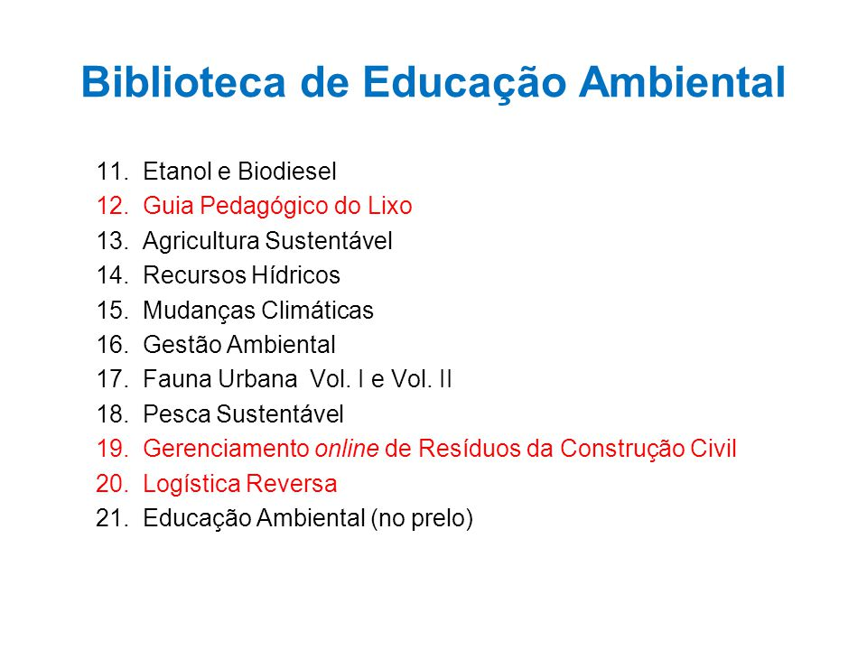 Biblioteca de Educação Ambiental 11. Etanol e Biodiesel 12. Guia Pedagógico do Lixo 13. Agricultura Sustentável 14. Recursos Hídricos 15. Mudanças Cli