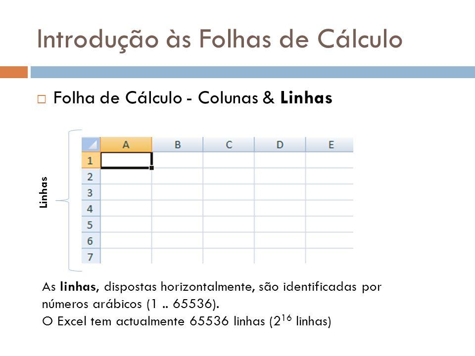 Introdução às Folhas de Cálculo  Folha de Cálculo - Colunas & Linhas Linhas As linhas, dispostas horizontalmente, são identificadas por números arábi