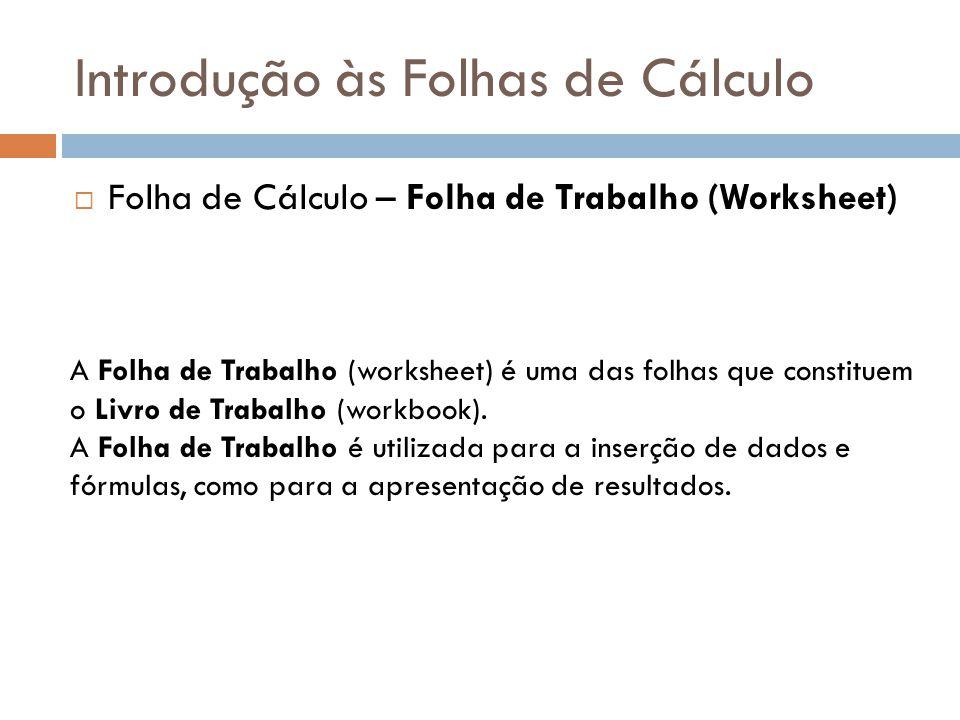 Introdução às Folhas de Cálculo  Folha de Cálculo – Folha de Trabalho (Worksheet) A Folha de Trabalho (worksheet) é uma das folhas que constituem o L