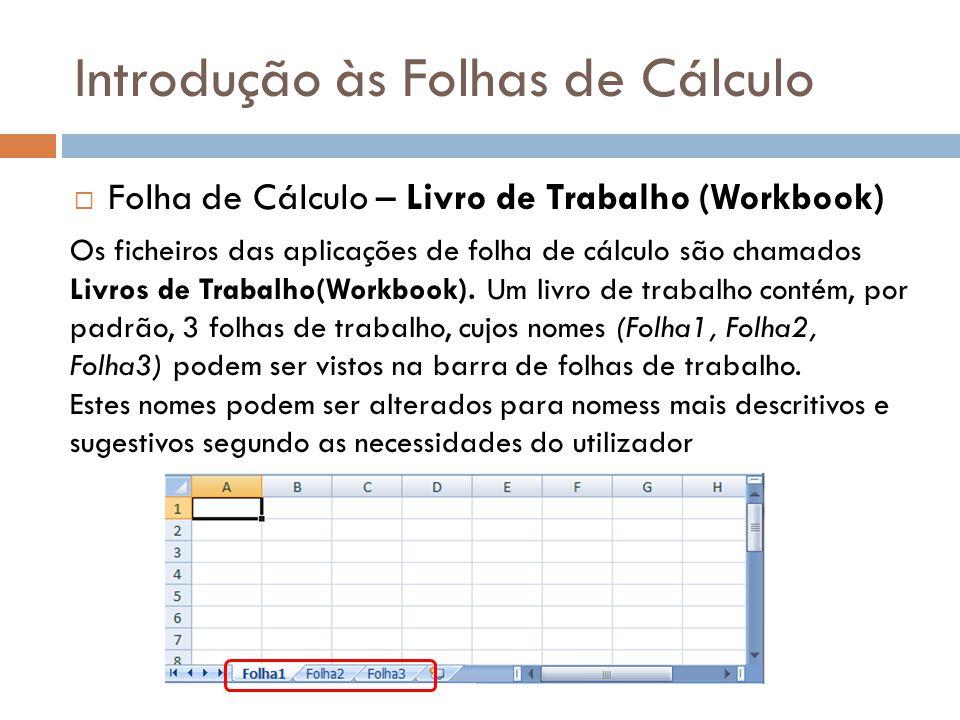 Introdução às Folhas de Cálculo  Folha de Cálculo – Livro de Trabalho (Workbook) Os ficheiros das aplicações de folha de cálculo são chamados Livros