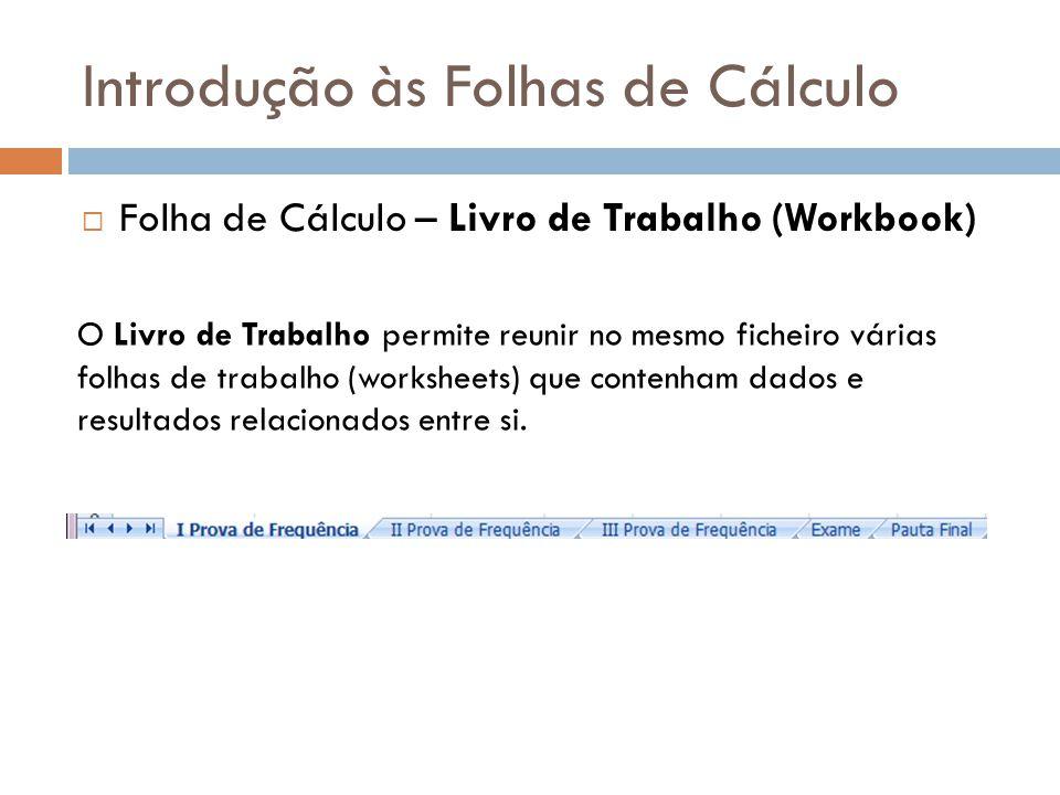 Introdução às Folhas de Cálculo  Folha de Cálculo – Livro de Trabalho (Workbook) O Livro de Trabalho permite reunir no mesmo ficheiro várias folhas d