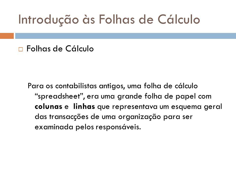 """Introdução às Folhas de Cálculo  Folhas de Cálculo Para os contabilistas antigos, uma folha de cálculo """"spreadsheet"""", era uma grande folha de papel c"""
