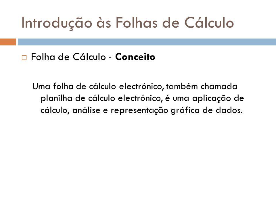 Introdução às Folhas de Cálculo  Folha de Cálculo - Conceito Uma folha de cálculo electrónico, também chamada planilha de cálculo electrónico, é uma