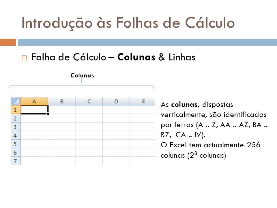 Introdução às Folhas de Cálculo  Folha de Cálculo – Colunas & Linhas Colunas As colunas, dispostas verticalmente, são identificadas por letras (A.. Z