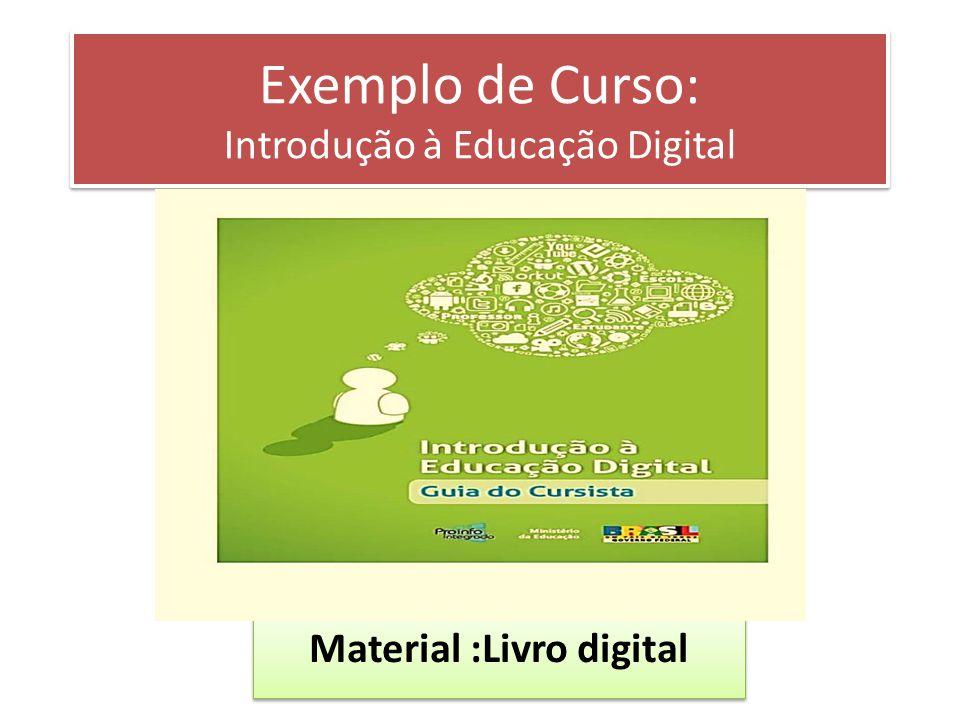 Exemplo de Curso: Introdução à Educação Digital Material :Livro digital