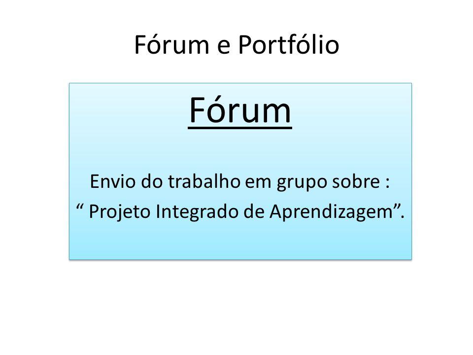 """Fórum e Portfólio Fórum Envio do trabalho em grupo sobre : """" Projeto Integrado de Aprendizagem"""". Fórum Envio do trabalho em grupo sobre : """" Projeto In"""