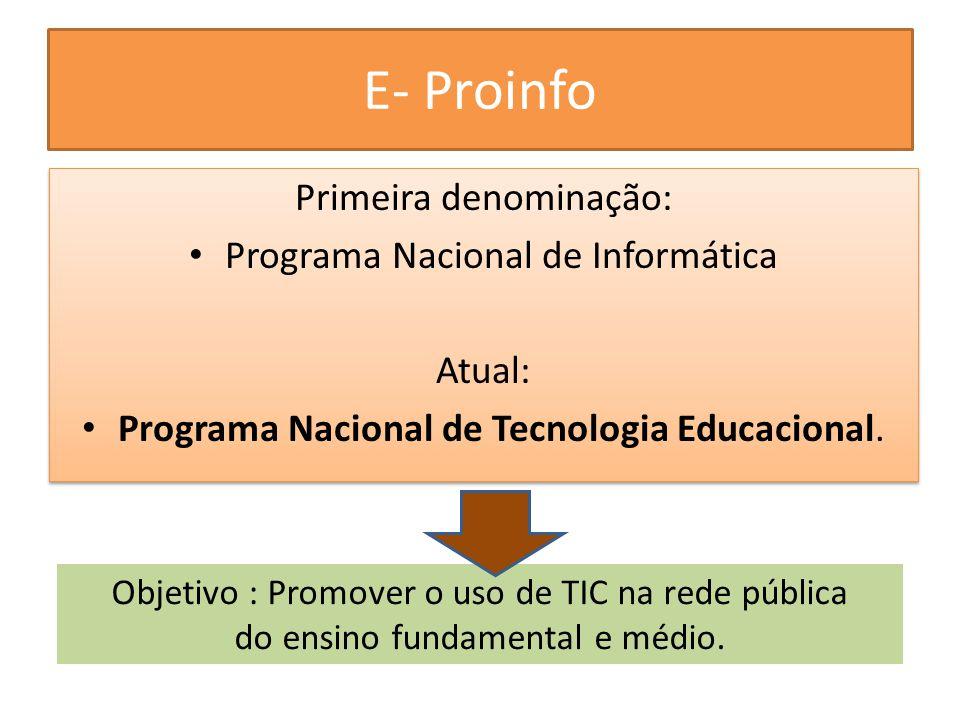 E- Proinfo Primeira denominação: Programa Nacional de Informática Atual: Programa Nacional de Tecnologia Educacional. Primeira denominação: Programa N