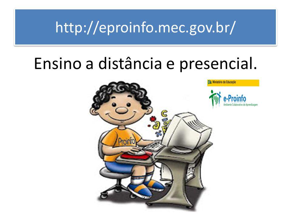 http://eproinfo.mec.gov.br/ Ensino a distância e presencial.