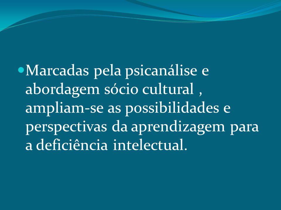 Marcadas pela psicanálise e abordagem sócio cultural, ampliam-se as possibilidades e perspectivas da aprendizagem para a deficiência intelectual.