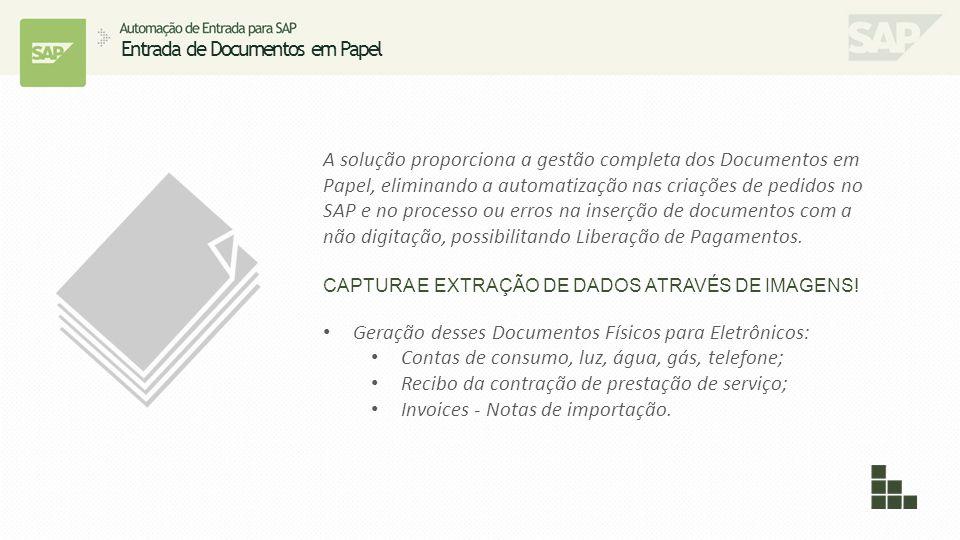 Entrada de Documentos em Papel A solução proporciona a gestão completa dos Documentos em Papel, eliminando a automatização nas criações de pedidos no