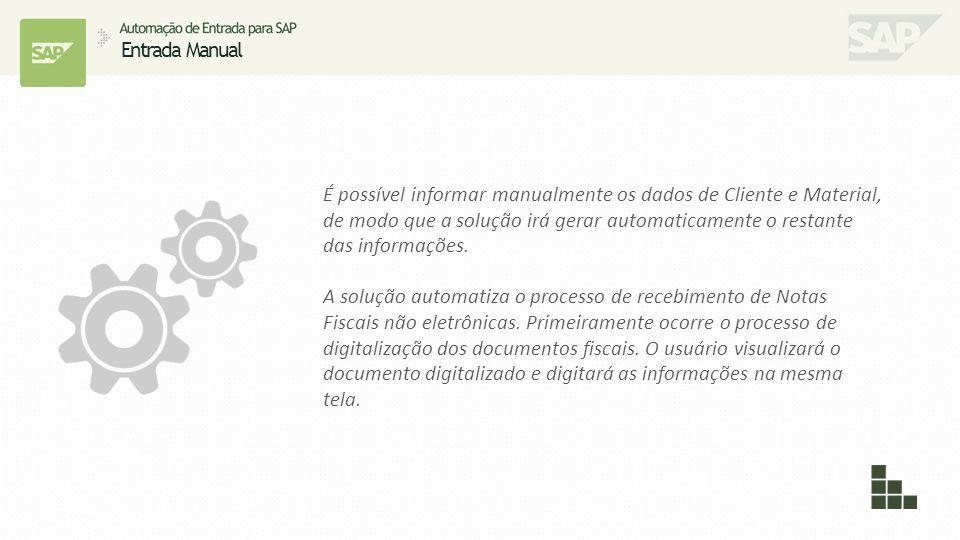 Entrada Manual É possível informar manualmente os dados de Cliente e Material, de modo que a solução irá gerar automaticamente o restante das informaç