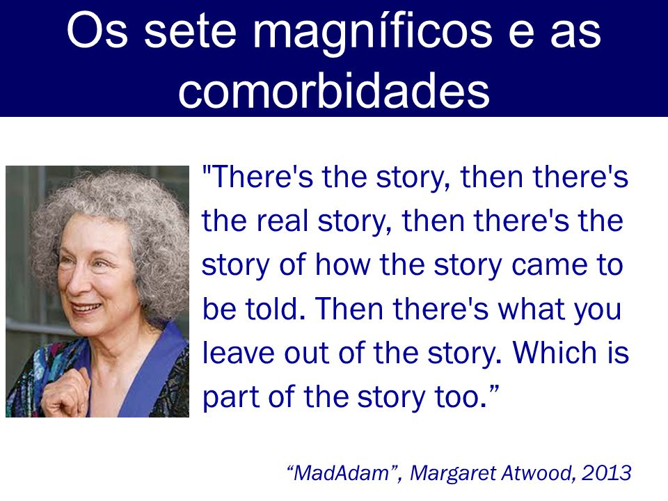 Os sete magníficos e as comorbidades There s the story, then there s the real story, then there s the story of how the story came to be told.