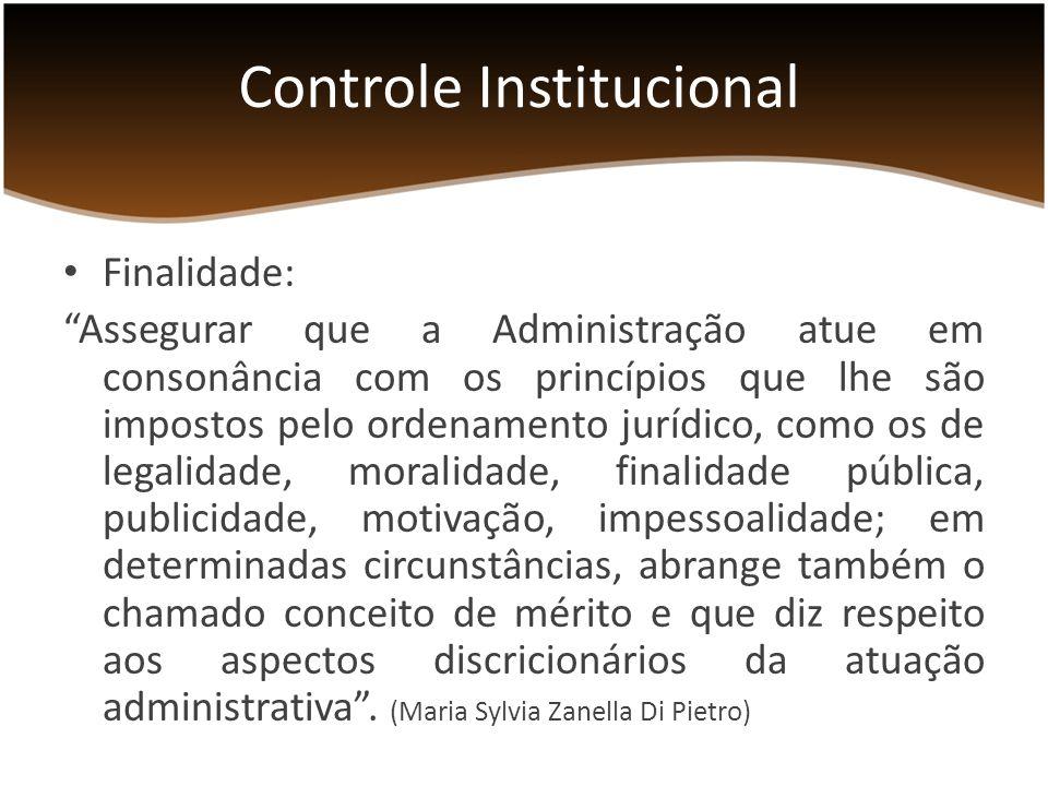 O Controle Institucional da Administração Pública estrutura-se de três formas: Controle Administrativo; Controle Interno; Controle Externo; Orientação – Auditoria – Fiscalização Ouvidoria Controle Institucional