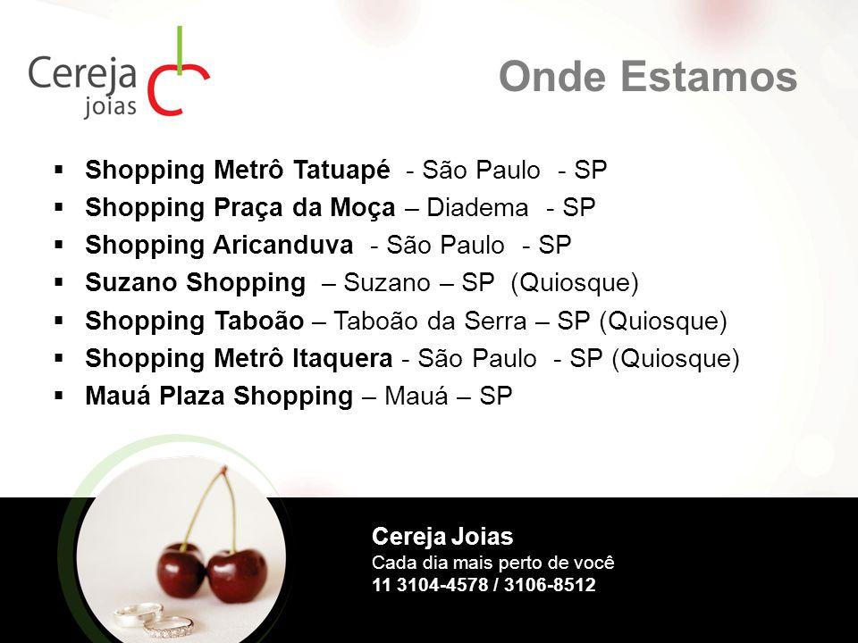 Onde Estamos  Shopping Metrô Tatuapé - São Paulo - SP  Shopping Praça da Moça – Diadema - SP  Shopping Aricanduva - São Paulo - SP  Suzano Shoppin