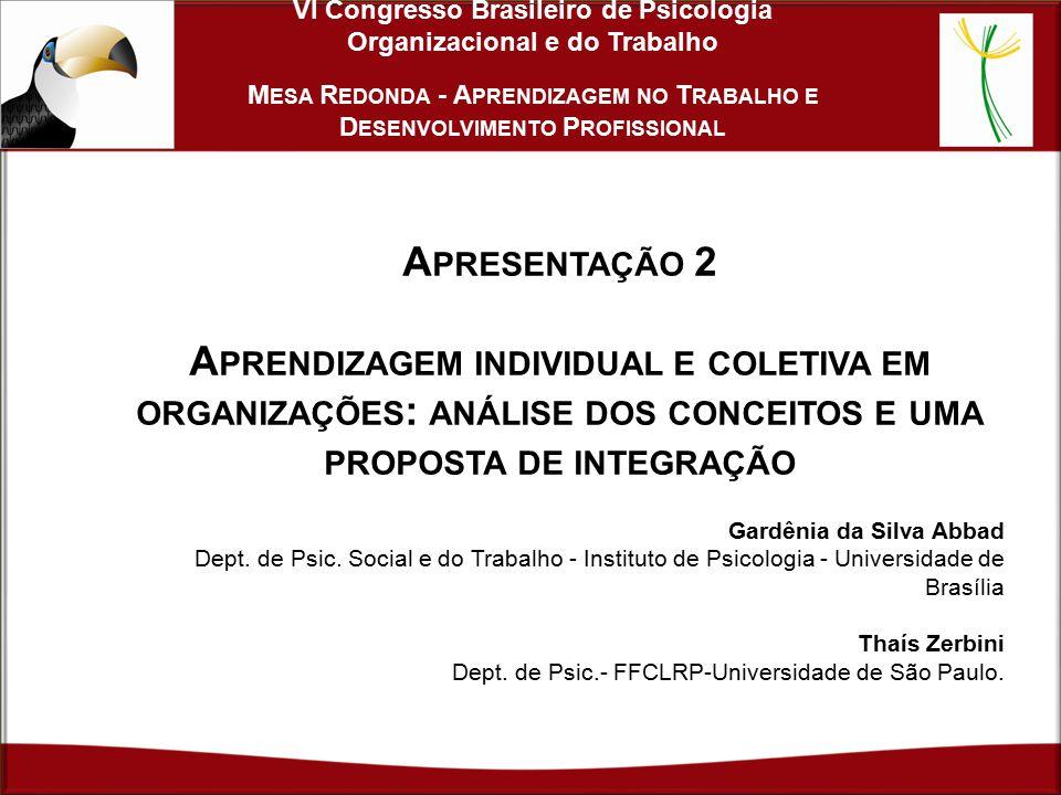 A PRESENTAÇÃO 2 A PRENDIZAGEM INDIVIDUAL E COLETIVA EM ORGANIZAÇÕES : ANÁLISE DOS CONCEITOS E UMA PROPOSTA DE INTEGRAÇÃO Gardênia da Silva Abbad Dept.