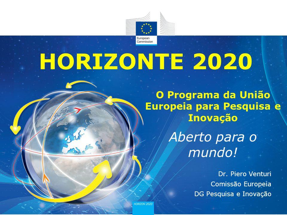 HORIZONTE 2020 Aberto para o mundo! O Programa da União Europeia para Pesquisa e Inovação Dr. Piero Venturi Comissão Europeia DG Pesquisa e Inovação
