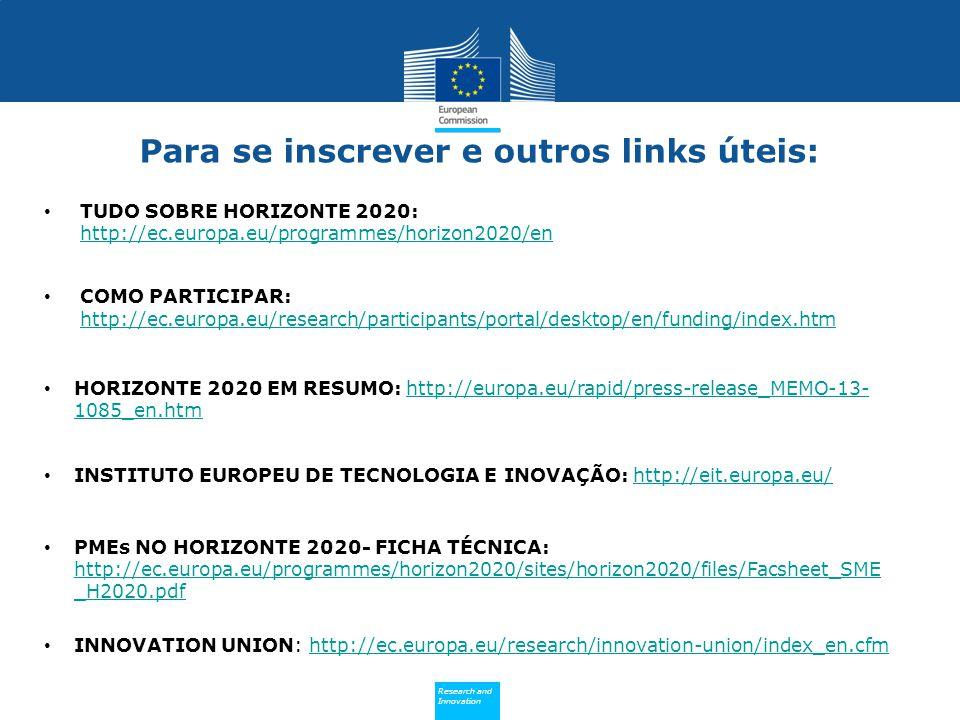 Policy Research and Innovation Research and Innovation Para se inscrever e outros links úteis: TUDO SOBRE HORIZONTE 2020: http://ec.europa.eu/programm