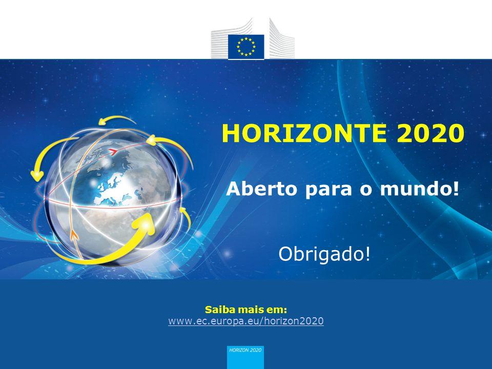 HORIZON 2020 Saiba mais em: www.ec.europa.eu/horizon2020 HORIZONTE 2020 Aberto para o mundo! Obrigado!