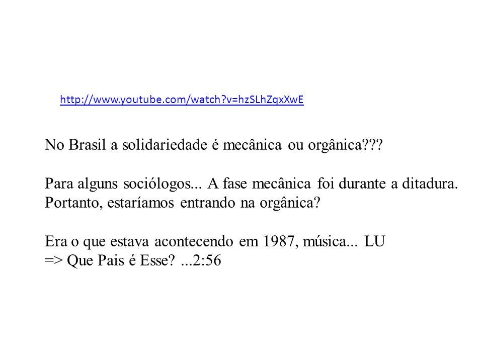 http://www.youtube.com/watch?v=hzSLhZqxXwE No Brasil a solidariedade é mecânica ou orgânica??.