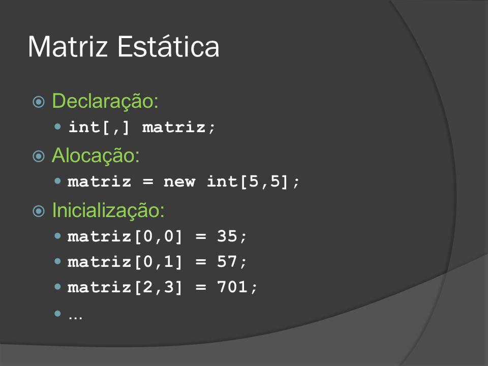 Matriz Dinâmica  Também pode ser acessado com 2 for encadeados, mas precisa fazer cast:  for (int i = 0; i < dinamica.Count; i++)  { for (j = 0; j < ((ArrayList)dinamica[i]).Count; j++) ○ Console.WriteLine( {0} {1} {2} , i, j, (int)((ArrayList)((ArrayList)dinamica [i]))[j]));  }
