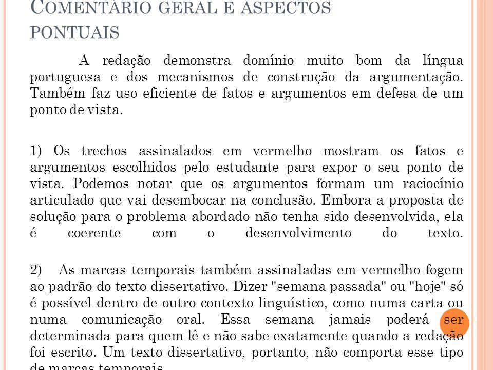 C OMENTÁRIO GERAL E ASPECTOS PONTUAIS A redação demonstra domínio muito bom da língua portuguesa e dos mecanismos de construção da argumentação. També