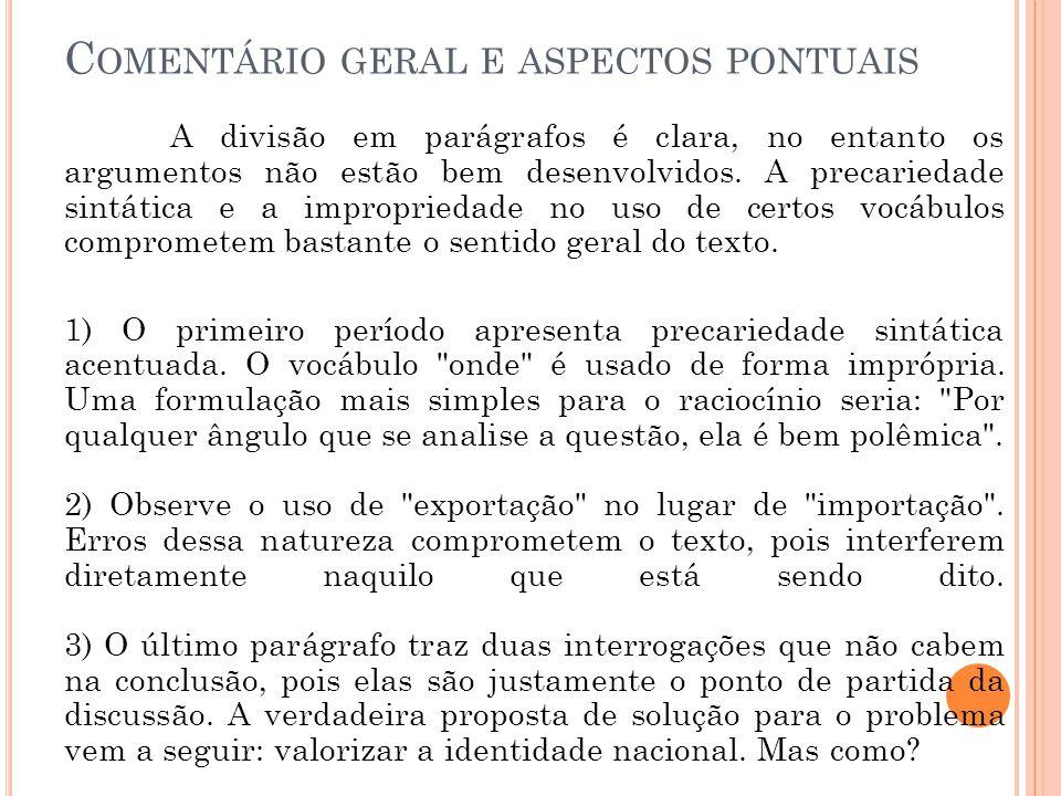 C OMENTÁRIO GERAL E ASPECTOS PONTUAIS A divisão em parágrafos é clara, no entanto os argumentos não estão bem desenvolvidos. A precariedade sintática