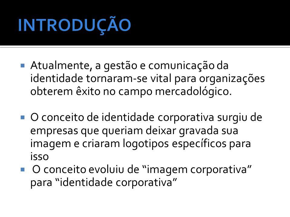 Atualmente, a gestão e comunicação da identidade tornaram-se vital para organizações obterem êxito no campo mercadológico.