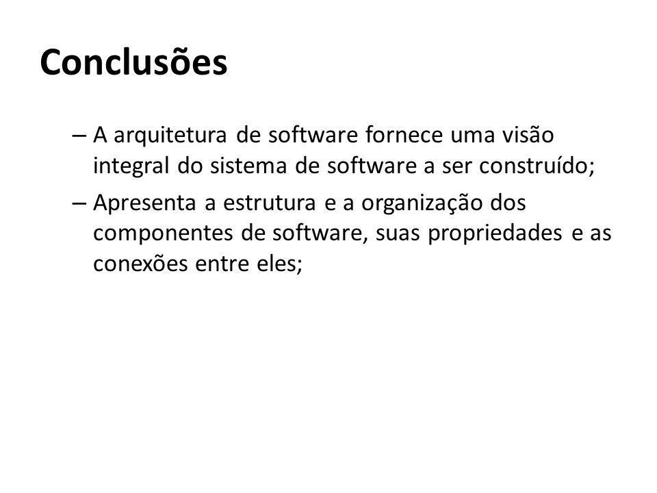 Conclusões – A arquitetura de software fornece uma visão integral do sistema de software a ser construído; – Apresenta a estrutura e a organização dos
