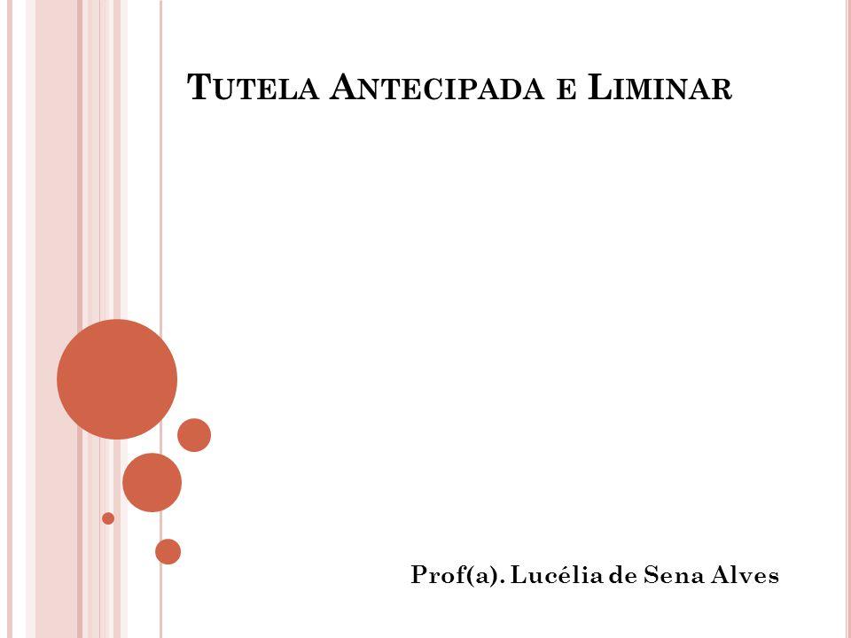 T UTELA A NTECIPADA E L IMINAR Prof(a). Lucélia de Sena Alves