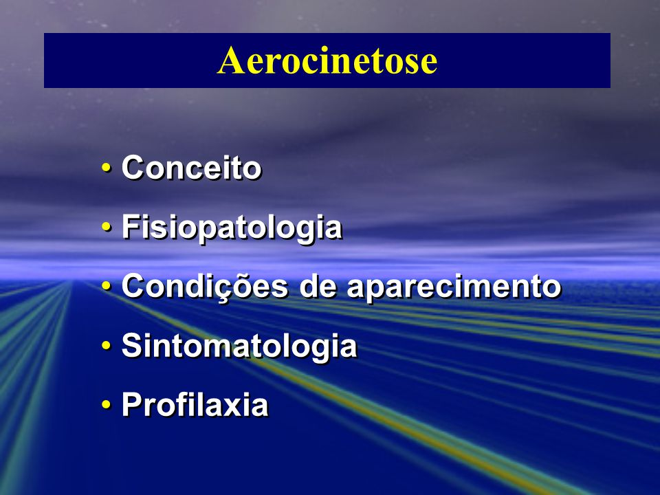 CONCEITOCONCEITO AEROCINETOSE (Mal do Ar) Doença cinética ou cinetose, é resultante de uma crise neurovegetativa complexa, oriunda do movimento da aeronave, desencadeada pela hipersensibilidade vestibular, agravada por instabilidade neurovegetativa e uma predisposição psíquica