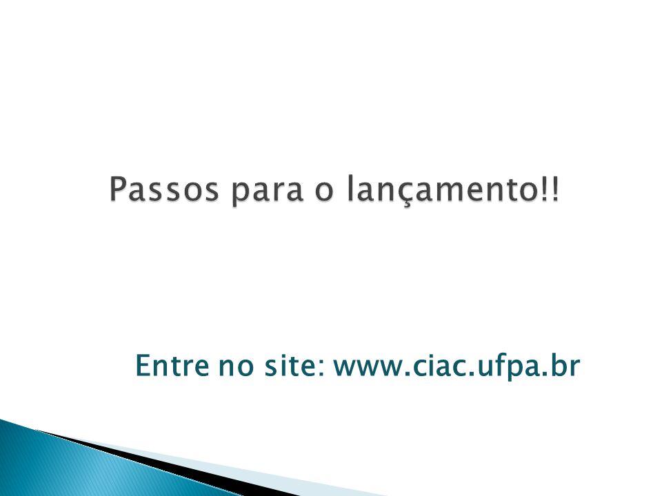 Entre no site: www.ciac.ufpa.br