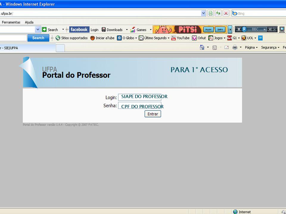 PARA 1° ACESSO SIAPE DO PROFESSOR CPF DO PROFESSOR