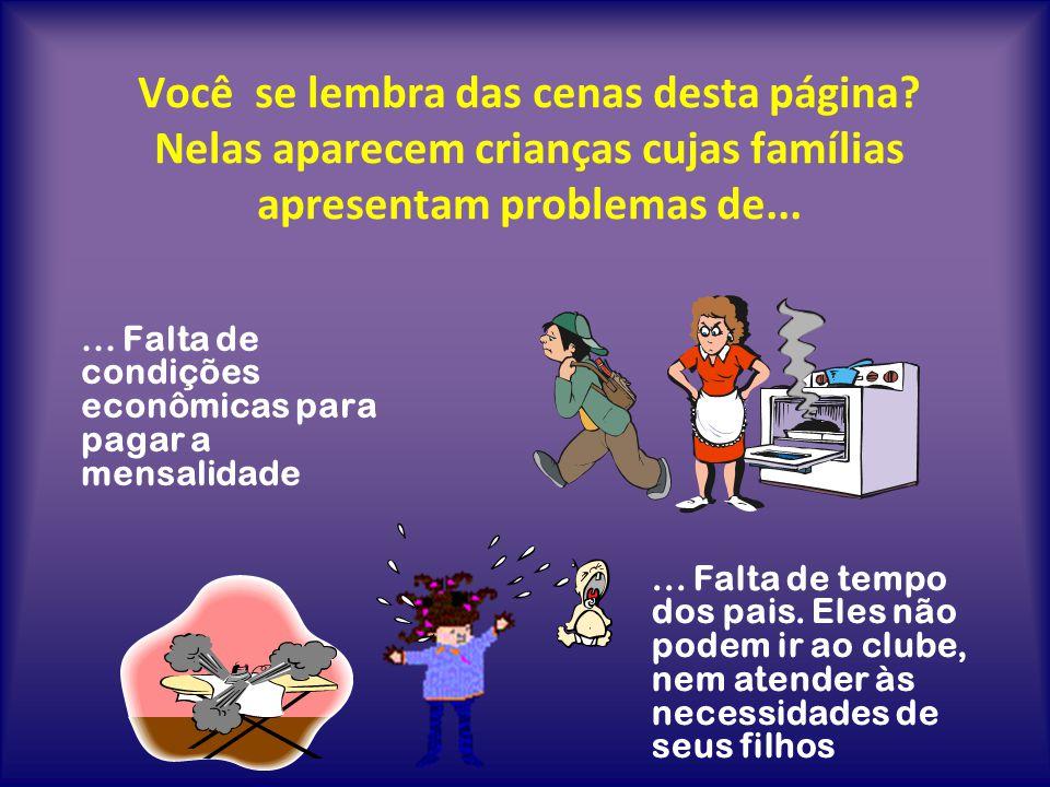 Você se lembra das cenas desta página? Nelas aparecem crianças cujas famílias apresentam problemas de...... Falta de condições econômicas para pagar a