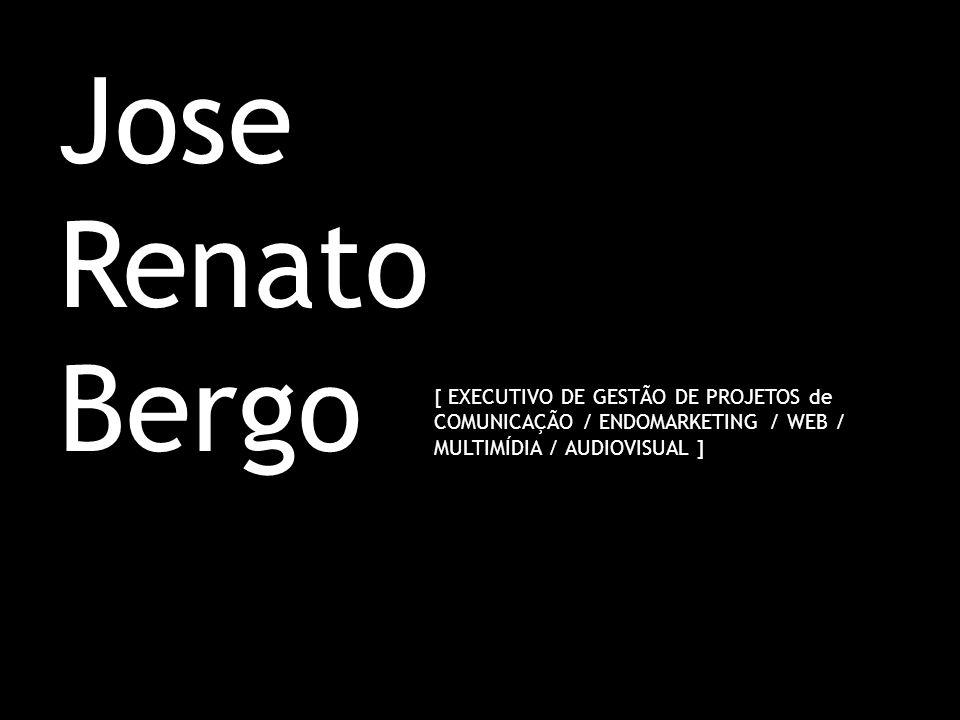 Jose Renato Bergo [ EXECUTIVO DE GESTÃO DE PROJETOS de COMUNICAÇÃO / ENDOMARKETING / WEB / MULTIMÍDIA / AUDIOVISUAL ]