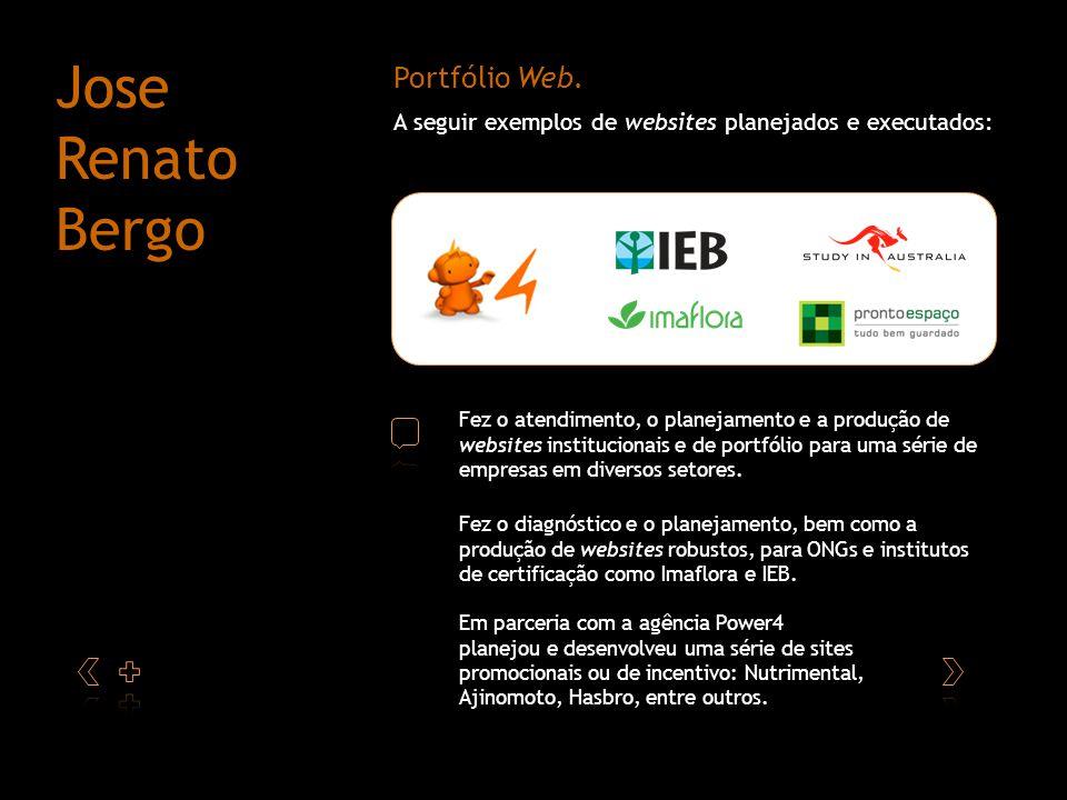 Portfólio Web. A seguir exemplos de websites planejados e executados: Jose Renato Bergo Em parceria com a agência Power4 planejou e desenvolveu uma sé