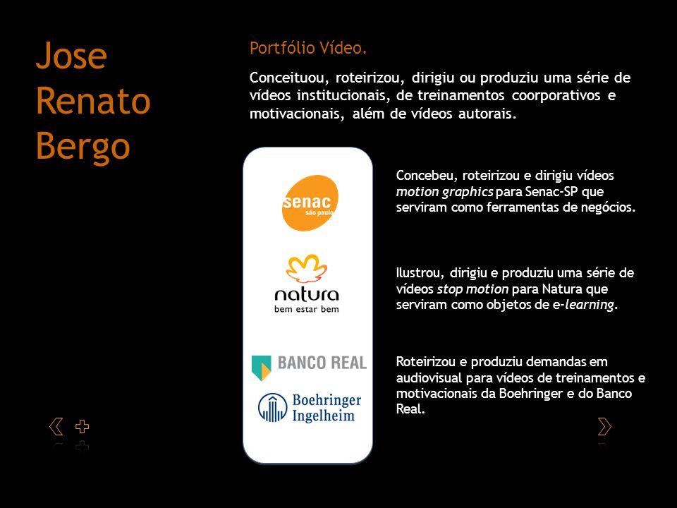 Portfólio Vídeo. Jose Renato Bergo Conceituou, roteirizou, dirigiu ou produziu uma série de vídeos institucionais, de treinamentos coorporativos e mot