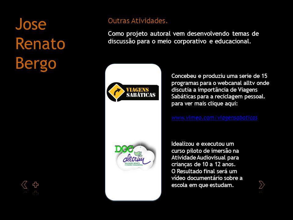 w w Outras Atividades. Jose Renato Bergo Como projeto autoral vem desenvolvendo temas de discussão para o meio corporativo e educacional. Idealizou e