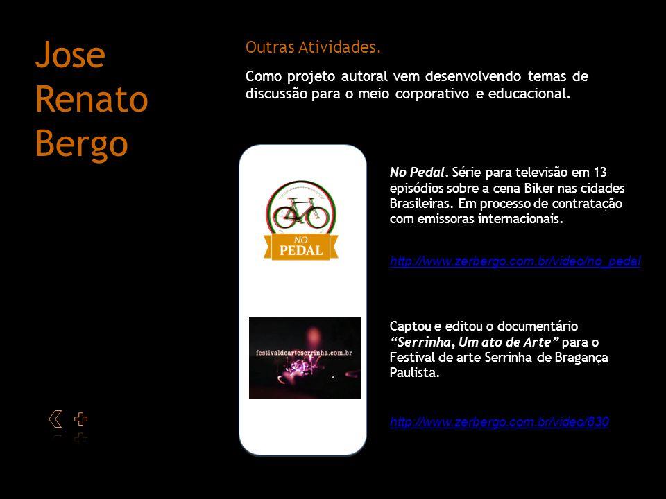 w w Outras Atividades. Jose Renato Bergo Como projeto autoral vem desenvolvendo temas de discussão para o meio corporativo e educacional. Captou e edi