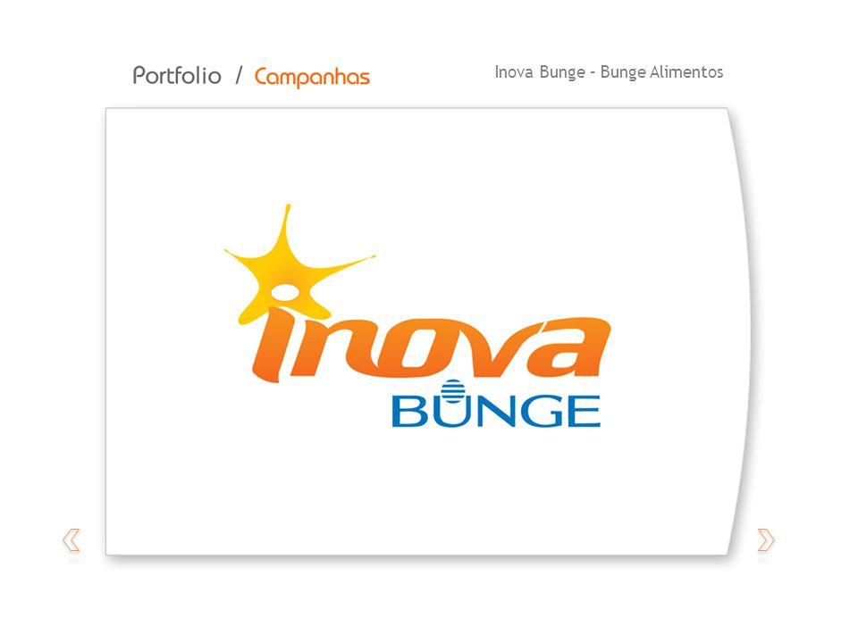 Inova Bunge Para a Bunge Alimentos, fez o lançamento do projeto Inova Bunge , um conceito de comunicação associada à cultura de inovação da empresa.