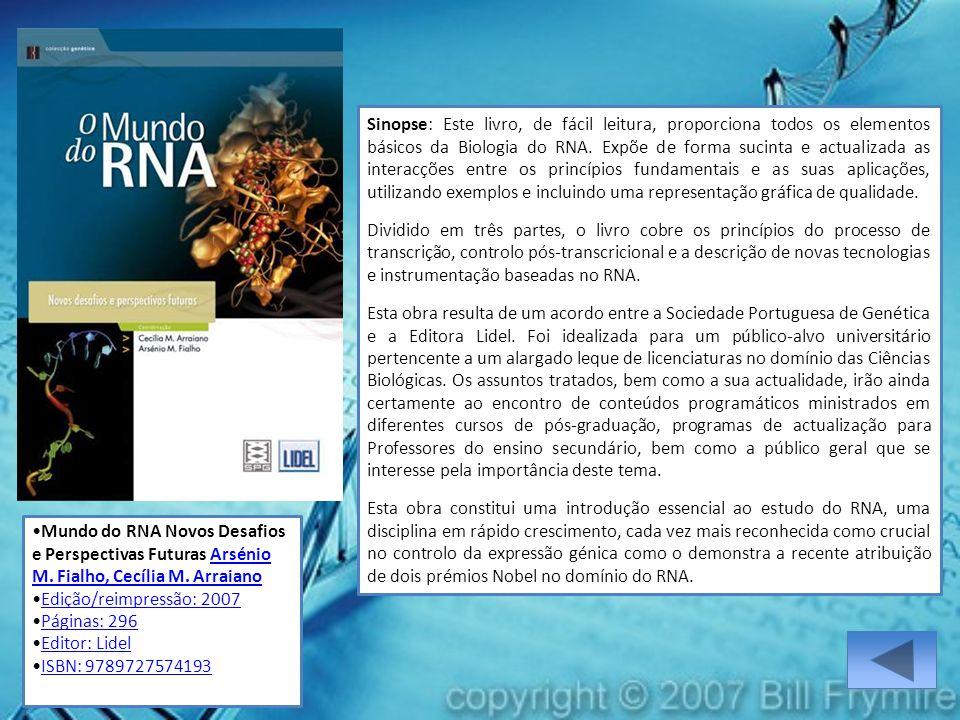 Mundo do RNA Novos Desafios e Perspectivas Futuras Arsénio M. Fialho, Cecília M. ArraianoArsénio M. Fialho, Cecília M. Arraiano Edição/reimpressão: 20