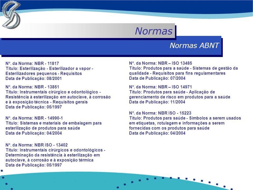 Normas ABNT Normas Nº. da Norma: NBR - 11817 Título: Esterilização - Esterilizador a vapor - Esterilizadores pequenos - Requisitos Data de Publicação: