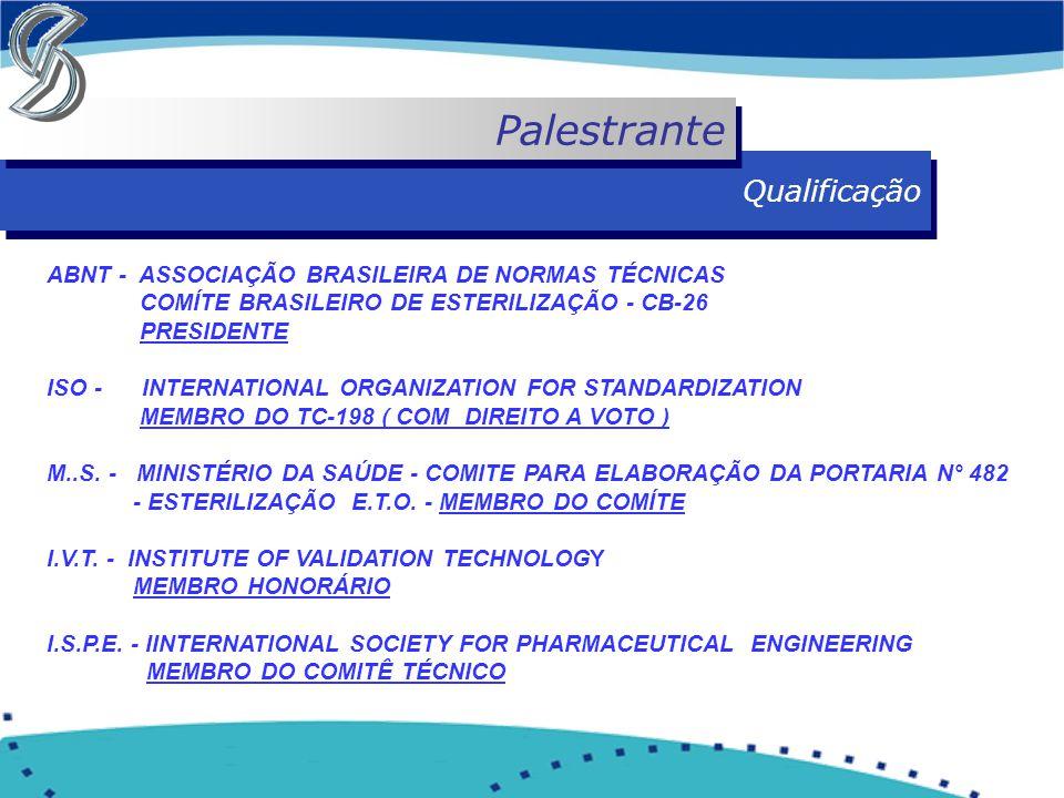 Qualificação Palestrante ABNT - ASSOCIAÇÃO BRASILEIRA DE NORMAS TÉCNICAS COMÍTE BRASILEIRO DE ESTERILIZAÇÃO - CB-26 PRESIDENTE ISO - INTERNATIONAL ORG