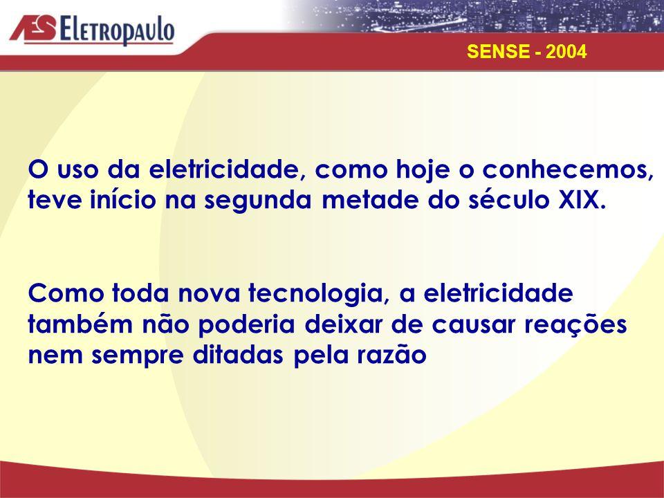 SENSE - 2004 O uso da eletricidade, como hoje o conhecemos, teve início na segunda metade do século XIX. Como toda nova tecnologia, a eletricidade tam